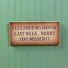 """I Cleaned My House Last Week"" Sign"