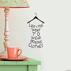 Life's Too Short for Boring Clothes Wall Decals