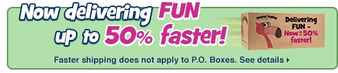 Now Delivering FUN up to 50% Faster