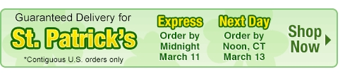 Guaranteed Delivery for St. Patrick's Day - Express Shipping, Order by Midnight March 11 - Next Day Shipping, Order by March 13 at Noon, CST