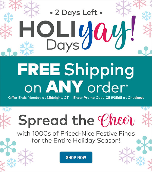 2 More Days! Free Shipping on Any Order*
