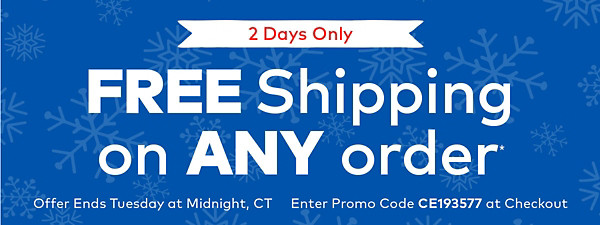 2 Days Only! Free Shipping on Any Order*