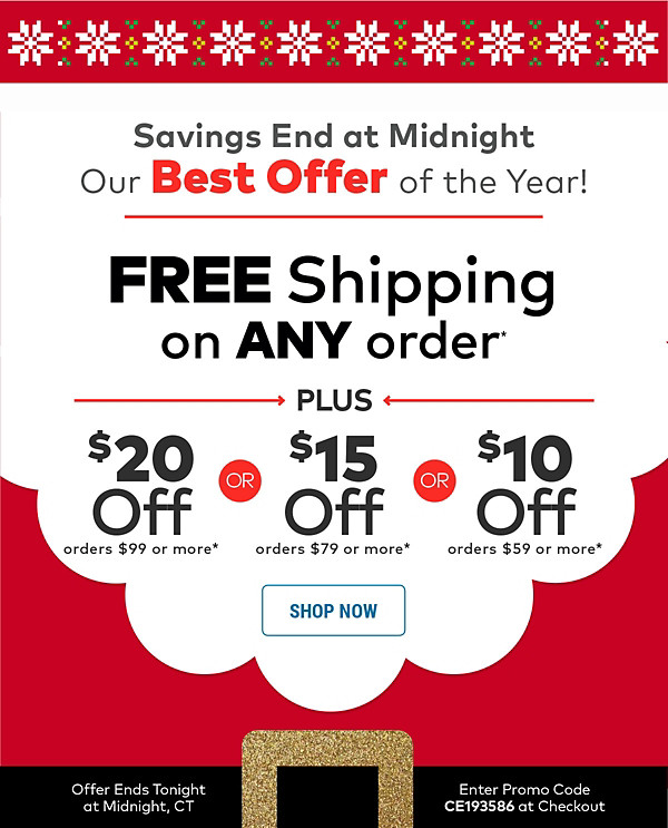 Free Shipping on Any Order* + $10 off orders $59 or more OR $15 off orders $79 or more OR $20 off $99 or more*