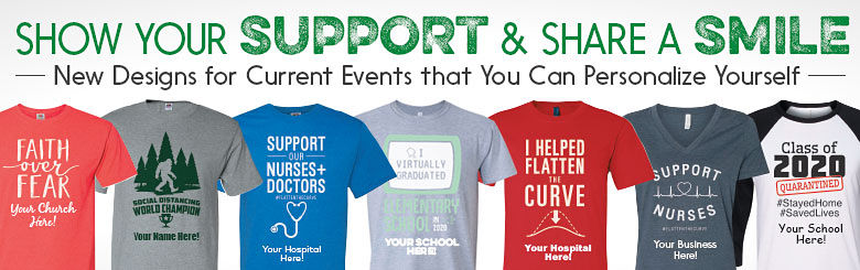 Show Your Support & Share A Smile. New designs for current events that you can personalize yourself.