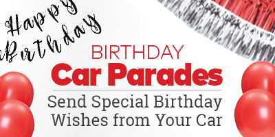 Birthday Car Parades. Send special birthday wishes from your car.