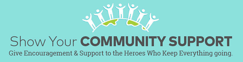 Show Your Community Support - Give Encouragement & Support to the Heroes Who Keep Everything Going