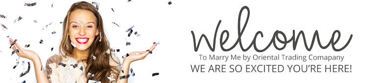 Welcome To Marry Me by Oriental Trading We are so excited you are here!