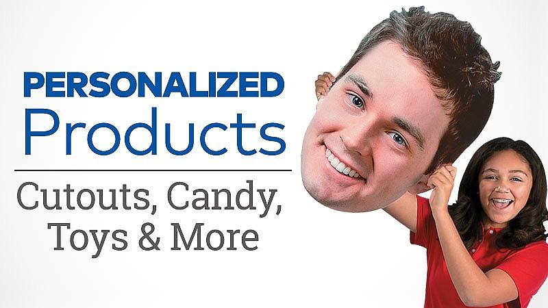 Personalized Products. Cutouts, candy, toys and more