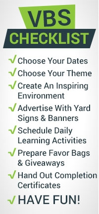 VBS Checklist, choose your dates, choose your theme, create an inpiring environment, advertise with yard signs and banners, schedule daily learning activities, prepare favor bags and giveaways, hand out completion certificates, have fun