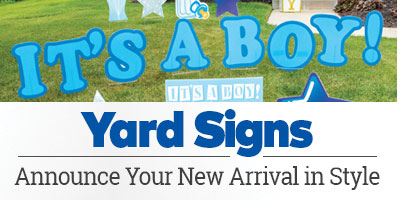 Yard Signs. Announce your new arrival in style