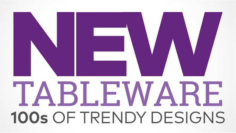New Tableware - choose from over 750 fresh finds